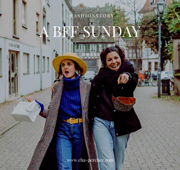 Fashion story : a BFF sunday